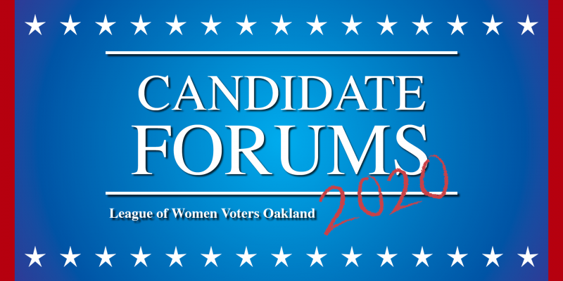 "image that displays the text, ""Candidate Forums, League of Women Voters Oakland, 2020"""