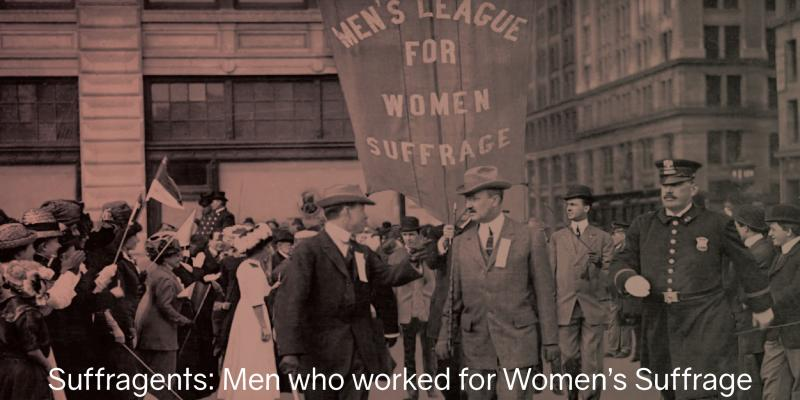 Suffragents:  Men Who worked for women's suffrage