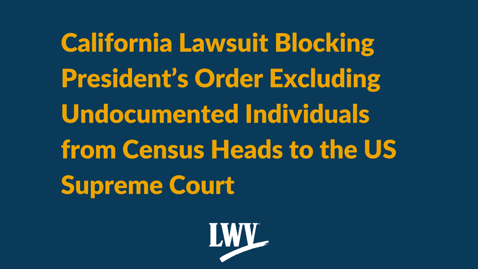 California Lawsuit Blocking President's Order Excluding Undocumented Individuals from Census Heads to the US Supreme Court