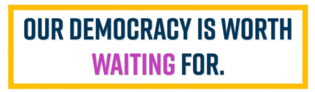 Our democracy is worth waiting for