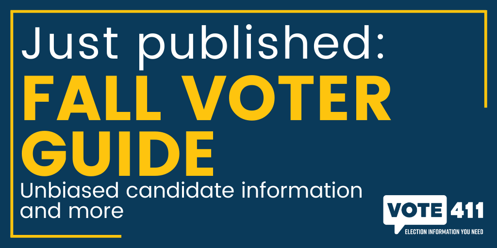 "A blue graphic with white and yellow text that reads, ""Just published: Fall Voter Guide. Unbiased candidate information and more."" There is a  VOTE411 logo in the bottom right corner."